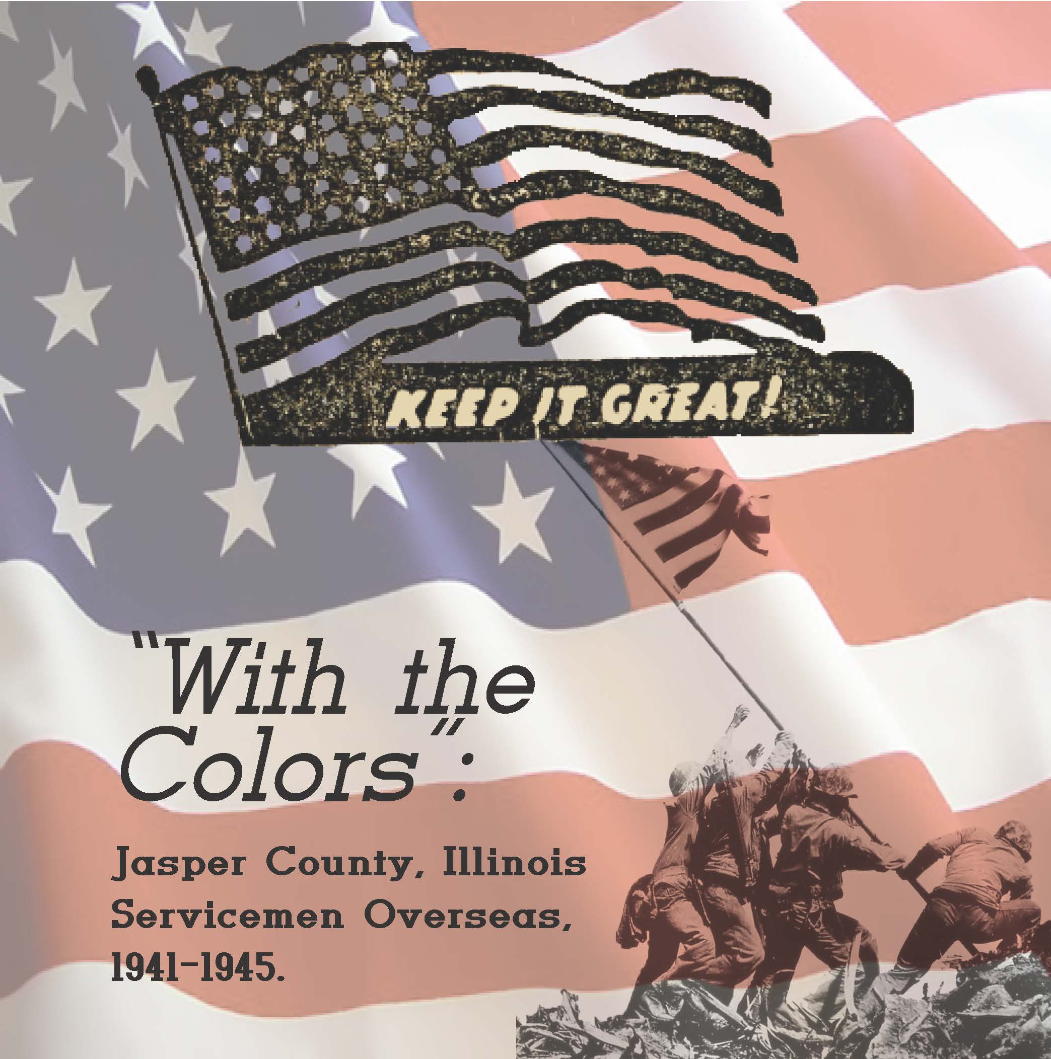 With the Colors: Jasper County IL Servicemen Overseas, 1941-1945
