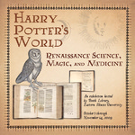 Harry Potter's World: Renaissance Science, Magic, and Medicine by Booth Library