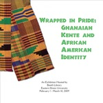 Wrapped in Pride: Ghanaian Kente and African-American Identity by Booth Library