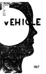 The Vehicle, 1967, Vol. 9 no. 1 by Molly J. Evans, Mike Baldwin, Paula Bresnan, Mary Hoegger, Anthony Griggs, William A. Frame, Marilyn Henry Hood, Steve Allen, William D. Moser, Jeff Hendricks, and Jacki Jaques