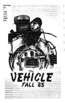The Vehicle, Fall 1985 by Michael D. Smith, Christy Dunphy, Jay D. Fisk, Bob Zordani, Daniel Von Holten, Kandy Bell, Janet Grace, Christopher R. Albin, Patrick Peters, Kathy Gray, F. Link Rapier, Peter Dowling, Dan Hintz, Jim Harris, John Kayser, Diana Winson, Janet Wilhelm, Richard Donnelly, Jean Kover Chandler, Eddie Simpson, Doug Anderson, Lawrence McGown, and Mike Frecker