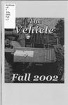 The Vehicle, Fall 2002 by Aubrey Bonanno, Natalie Esposito, Ann Hudson, Caleb Judy, Melissa Knoblock, Andy Koch, Dave Moutray, Jennifer Probst, Jodi Sanchez, Dallas Schumacher, Alex Nichol, Rachel Sefton, Nick Slicer, and Thomas Webb